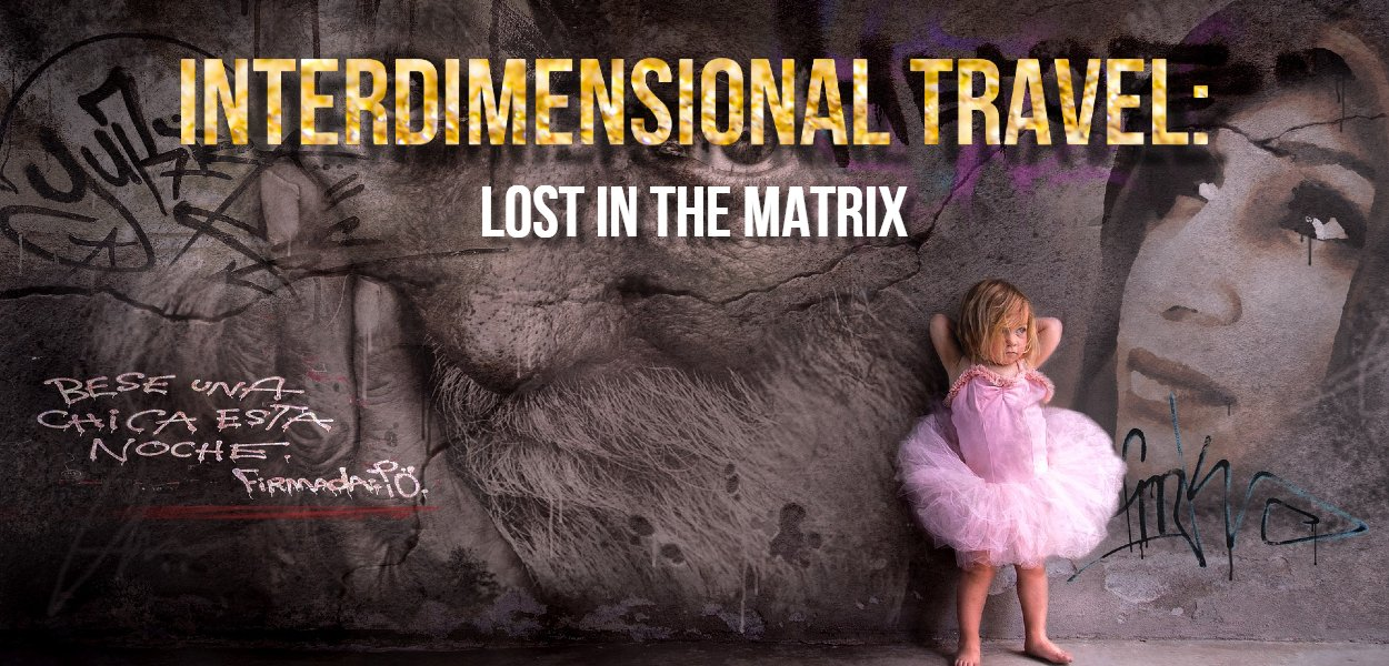 Interdimensional Travel: Lost in the matrix